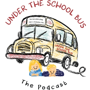 Under The School Bus:  The Podcast