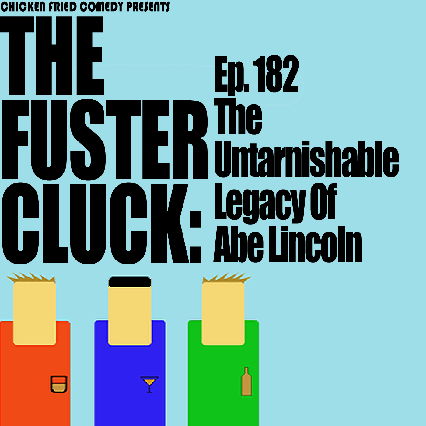 The Fustercluck Ep 182: The Untarnishable Legacy of Abe Lincoln