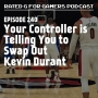 Artwork for Episode 240 - Your Controller is Telling You to Swap Out Kevin Durant