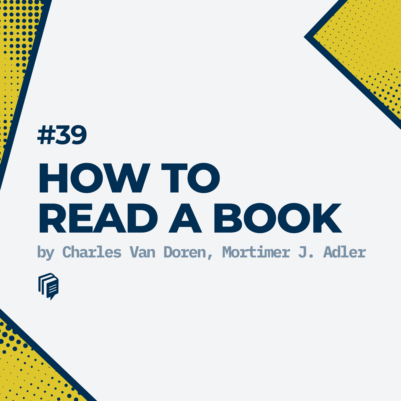 39: How to Read a Book (خلاصهی کتاب چطور کتاب بخوانیم)