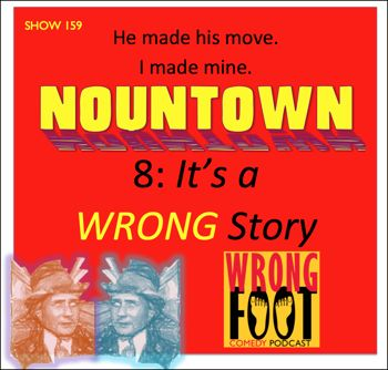 EP159--Nountown 8, It's a Wrong Story