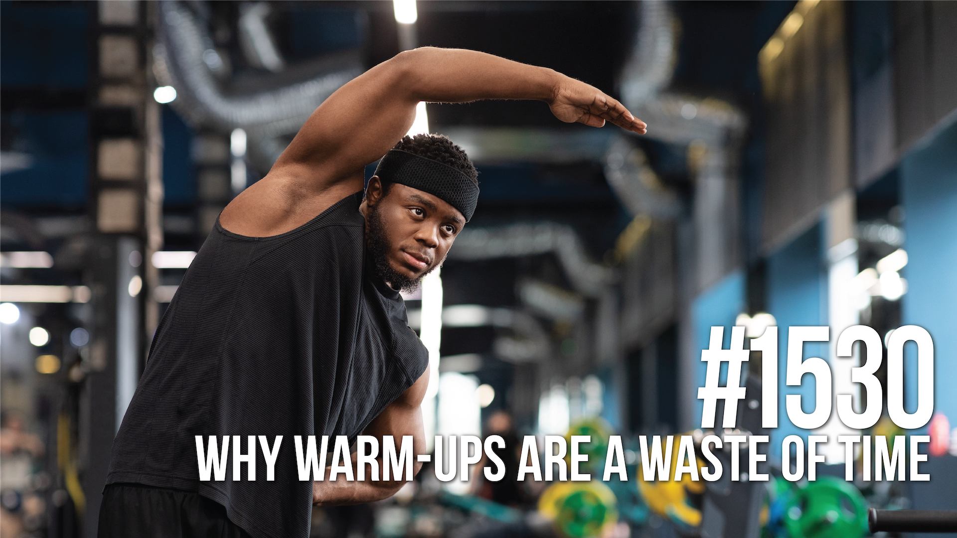 1530: Why Warm-Ups Are a Waste of Time