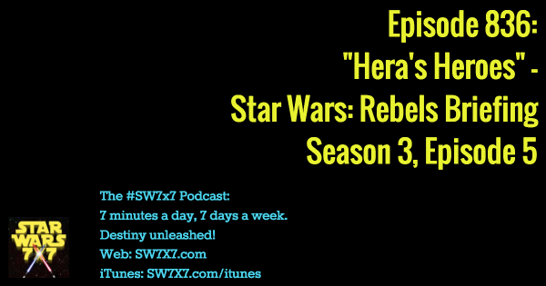 "836: ""Hera's Heroes"" - Star Wars Rebels Briefing, Season 3, Episode 5"