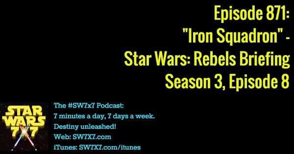 "Episode 871: ""Iron Squadron"" - Star Wars Rebels Briefing, Season 3, Episode 8"
