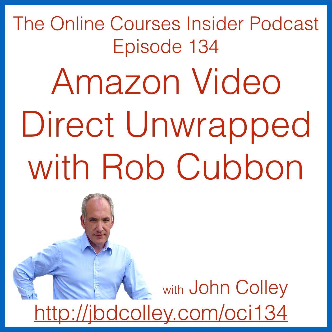 OCI134 Amazon Video Direct Unwrapped with Rob Cubbon