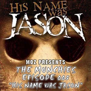 MOZ Presents: The Munchies 005 - 'His Name Was Jason'