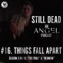 Artwork for Still Dead #16. Things Fall Apart (S2. 9-10)