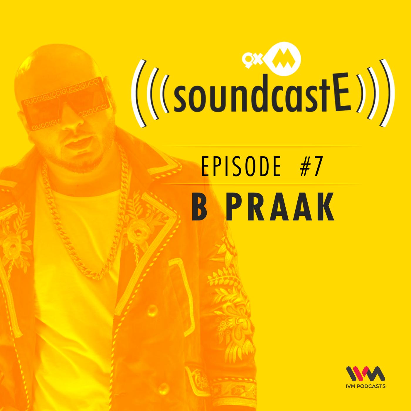 Ep. 07: 9XM SoundcastE with B Praak