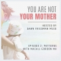 Artwork for You Are Not Your Mother Episode 2