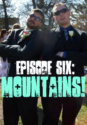 Episode 6: MOUNTAINS!