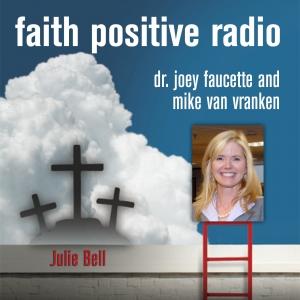 Faith Positive Radio: Julie Bell