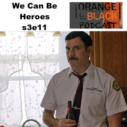 s3e11 We Can Be Heroes - Orange is the New Black Podcast