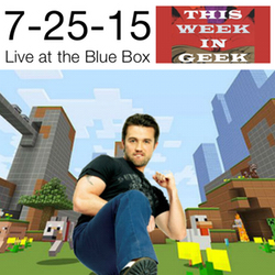 This Week in Geek 7-25-15 Live at the Blue Box
