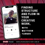 Artwork for 35: Finding structure and flow in your creative work, with Matthew Turner.