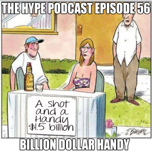 The Hype Podcast Episode 56 : Billion Dollar Handy