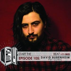 Start The Beat 105: DAVID BUBENHEIM of PET CLINIC