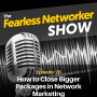 Artwork for E26: How to Close Bigger Packages in Network Marketing