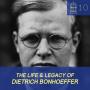 Artwork for #10 The Life & Legacy of Dietrich Bonhoeffer
