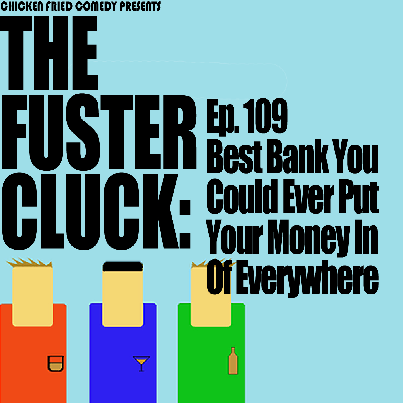 The Fustercluck Ep 109: Best Bank You Could Ever Put Your Money In Of Everywhere.