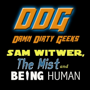 SAM WITWER Part 1: THE MIST and BEING HUMAN