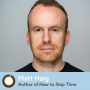 Artwork for Episode 260: How to Stop Time Author Matt Haig