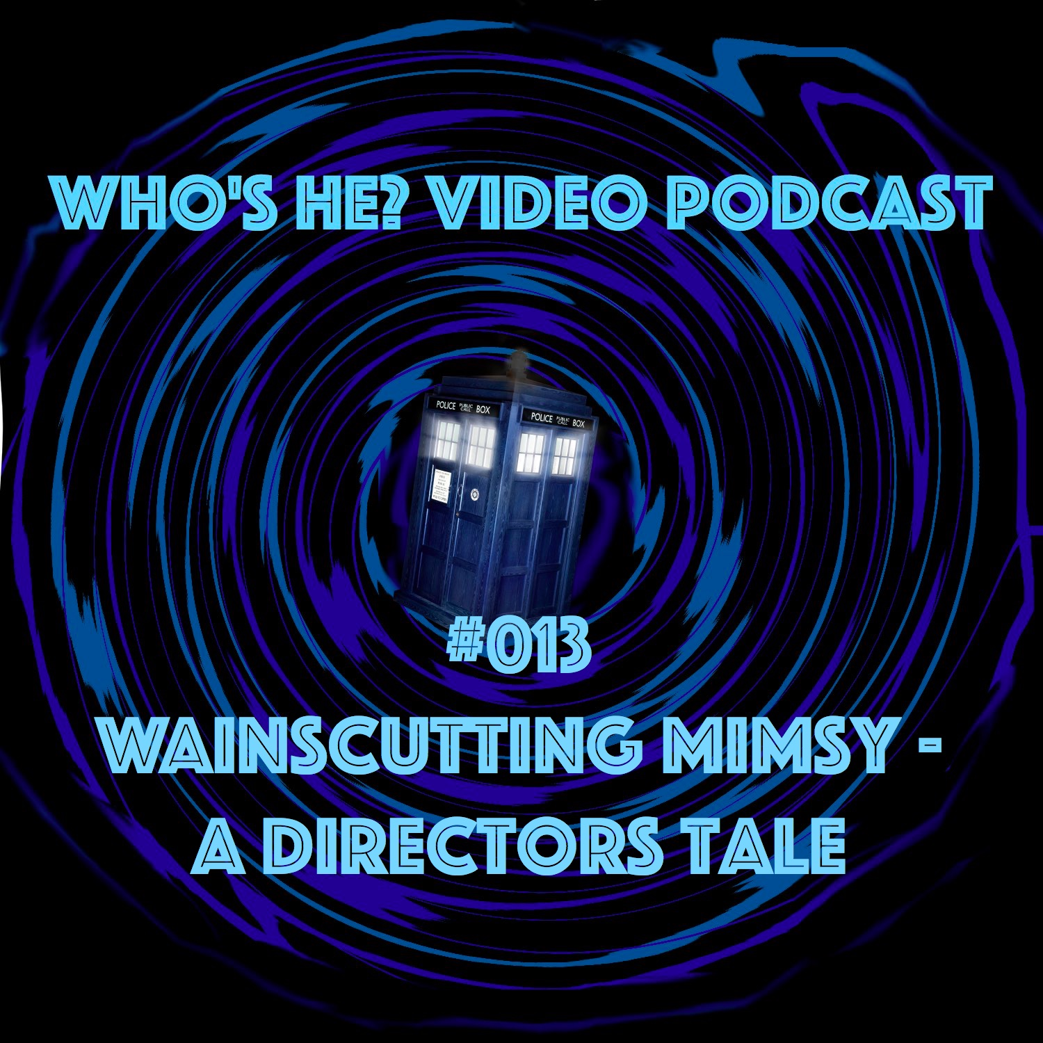Artwork for Who's He? Video Podcast #013 Wainscutting Mimsy - A Directors Tale