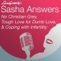 Artwork for Sasha Answers: No Christian Grey,  Tough Love for Dumb Love,  & Coping with Infertility