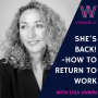 Artwork for 47 - She's back! How to return back to work with Lisa Unwin