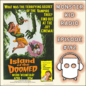 Monster Kid Radio #192 - Monster Kid Radio Crashes Island of the Doomed