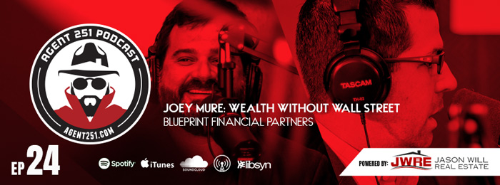 Agent 251 Podcast | Ep.24 | Joey Mure | Wealth Without Wall Street