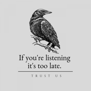 If you're listening it's too late