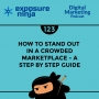 Artwork for #123: How to Stand Out in a Crowded Marketplace - A Step by Step Guide