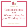Artwork for #183 - Candlelight Ideas and Where to Shop for your Wedding Décor