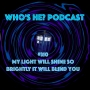 Artwork for Who's He? Podcast #310 My light will shine so brightly it will blind you