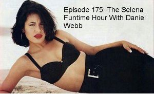 Episode 175: The Selena Happy Funtime Hour with Daniel Webb
