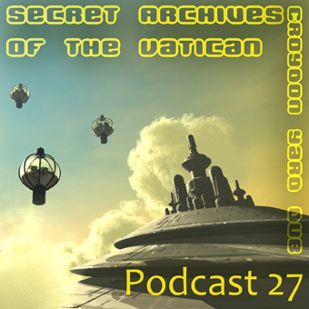 Secret Archives of the Vatican Podcast 27 - Croydon Yard Dub