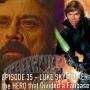 Artwork for Episode 35 - Luke Skywalker: the HERO that Divided a Fanbase