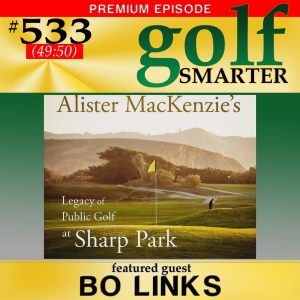 533 Premium: An Alister MacKenzie Classic Course is Threatened and the Fight to Keep it Open with Bo Links