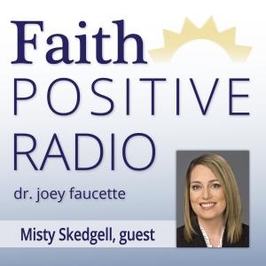 Faith Positive Radio: Misty Skedgell