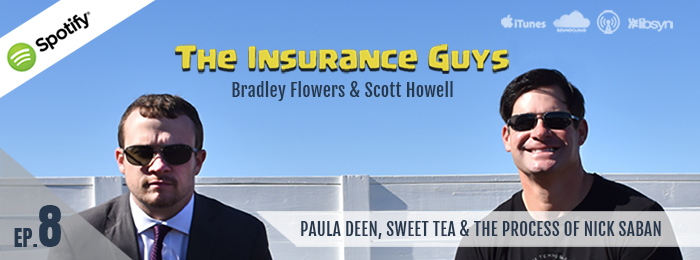 Insurance Guys Podcast | Ep.8 | Scott Howell | Bradley Flowers | Paula Dean | Nick Saban | Podcast