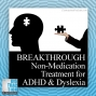 Artwork for BREAKTHROUGH Non-Medication Treatment for ADHD and Dyslexia