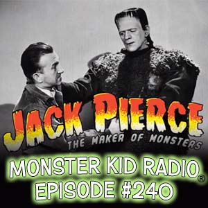 Monster Kid Radio #240 - Strephon Taylor and Jack Pierce, The Maker of Monsters