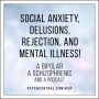 Artwork for Social Anxiety, Delusions, Rejection, and Mental Illness!