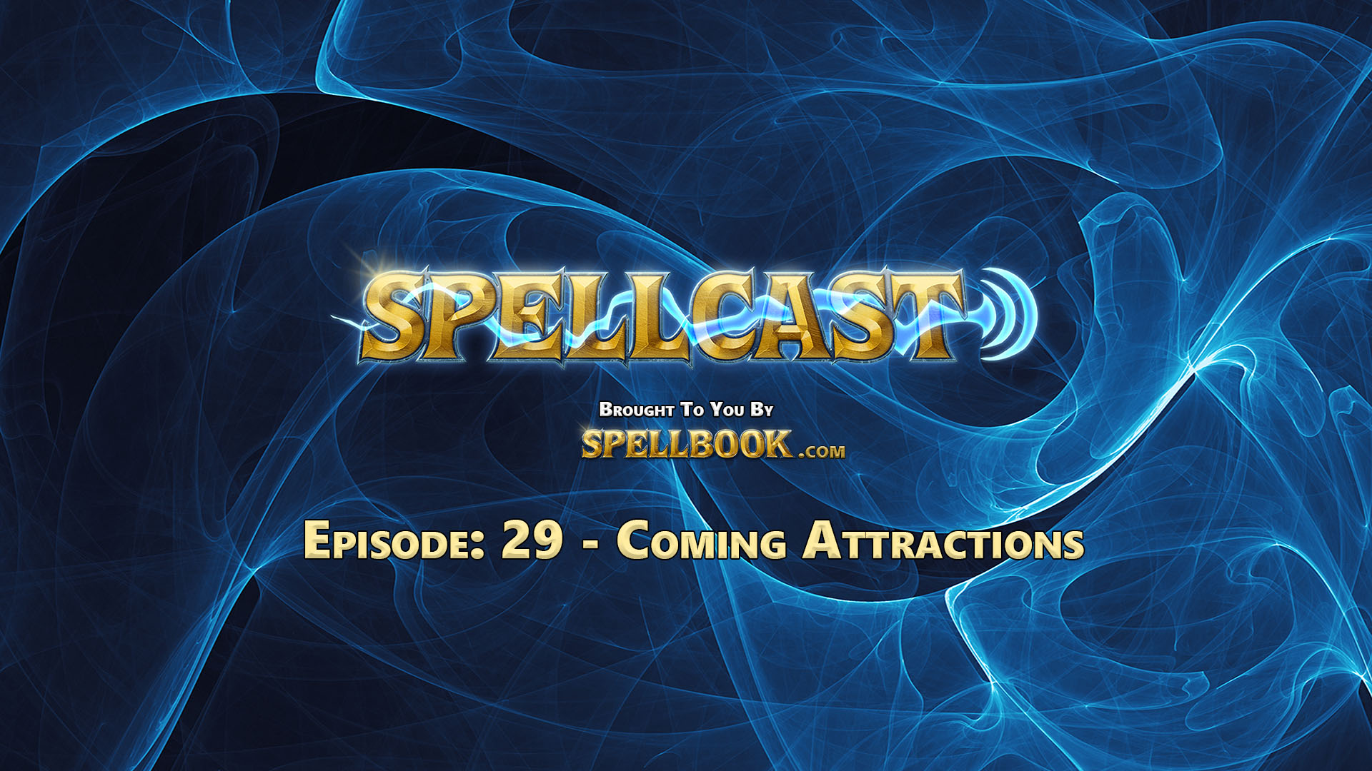 Spellcast Episode: 29 - Coming Attractions