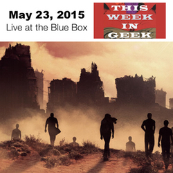 This Week in Geek 5-23-15 Live at the Blue Box