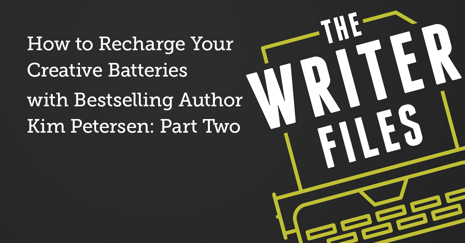 How to Recharge Your Creative Batteries with Bestselling Author Kim Petersen: Part Two