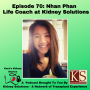 Artwork for Episode 70: Nhan Phan Life Coach at Kidney Solutions