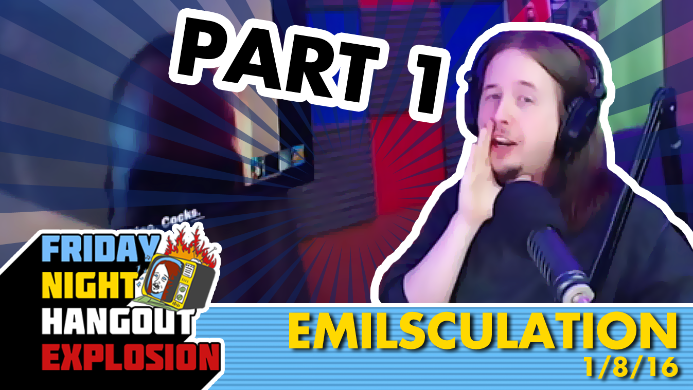 EMILSCULATION - FRIDAY NIGHT HANGOUT EXPLOSION (1/8/16)