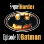 Artwork for Sequel Harder Episode 10 ­ Batman