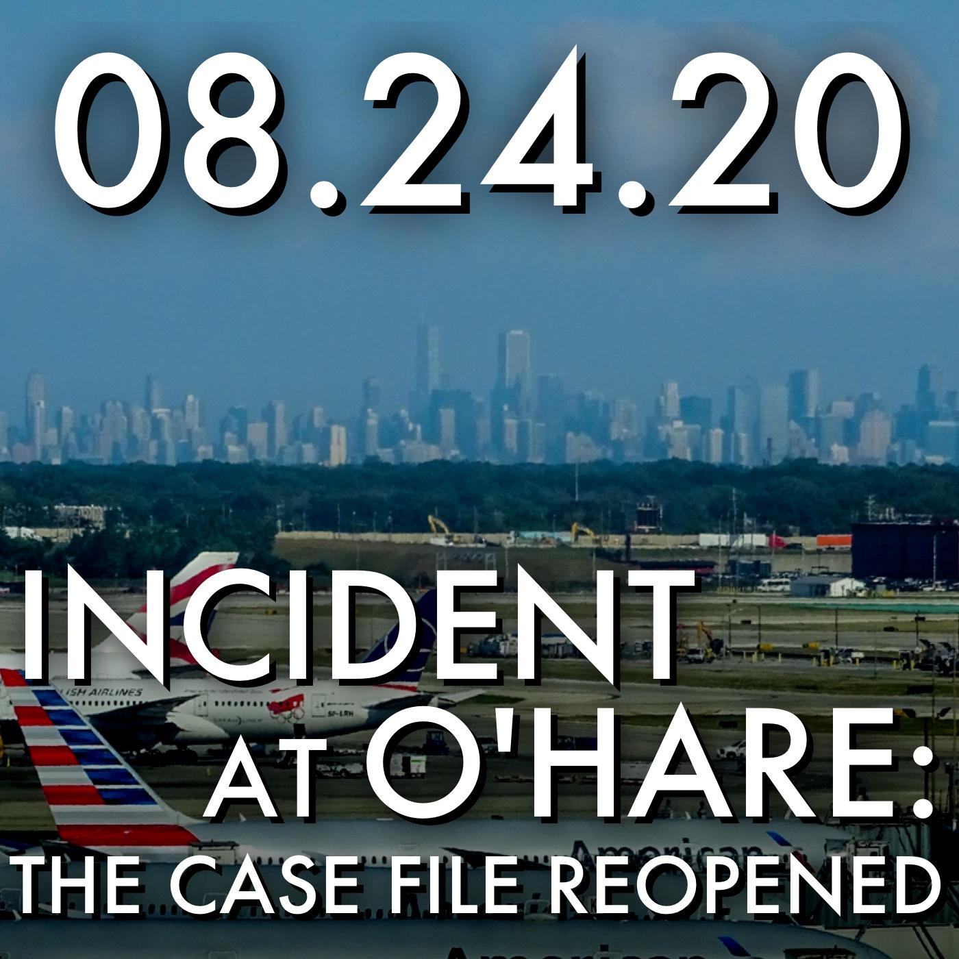 Incident at O'Hare: The Case File Reopened   MHP 082420